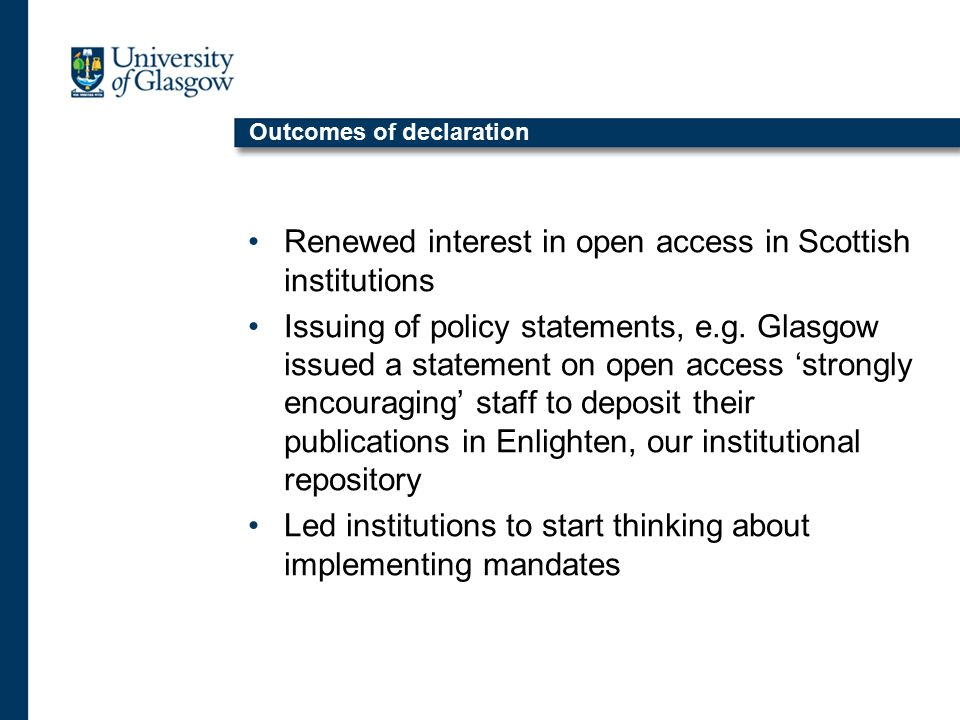 Outcomes of declaration Renewed interest in open access in Scottish institutions Issuing of policy statements, e.g.