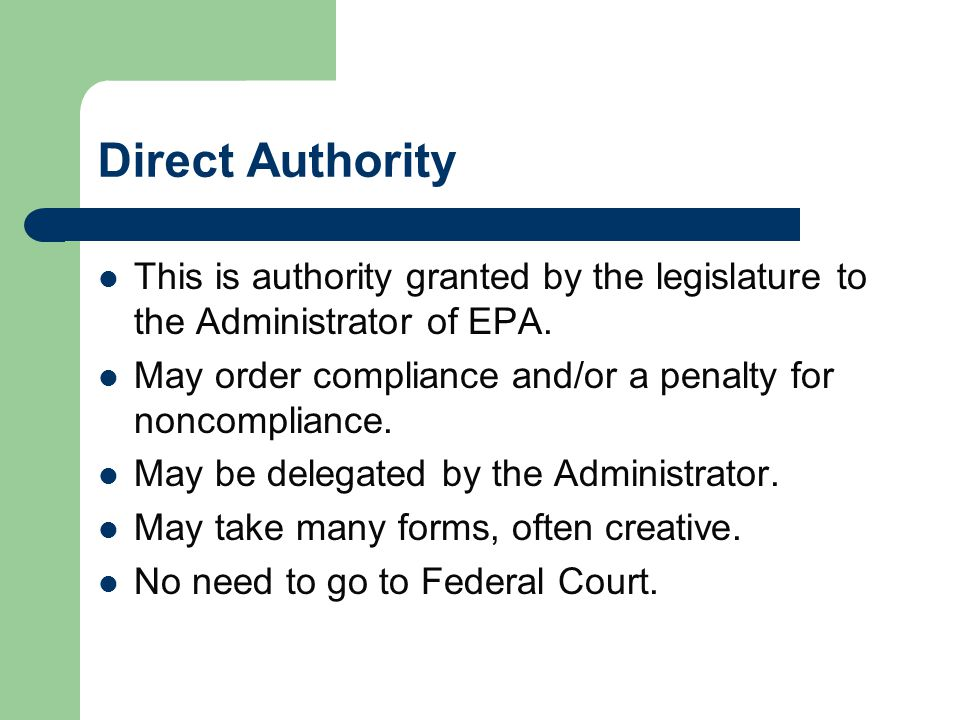 Direct Authority This is authority granted by the legislature to the Administrator of EPA.