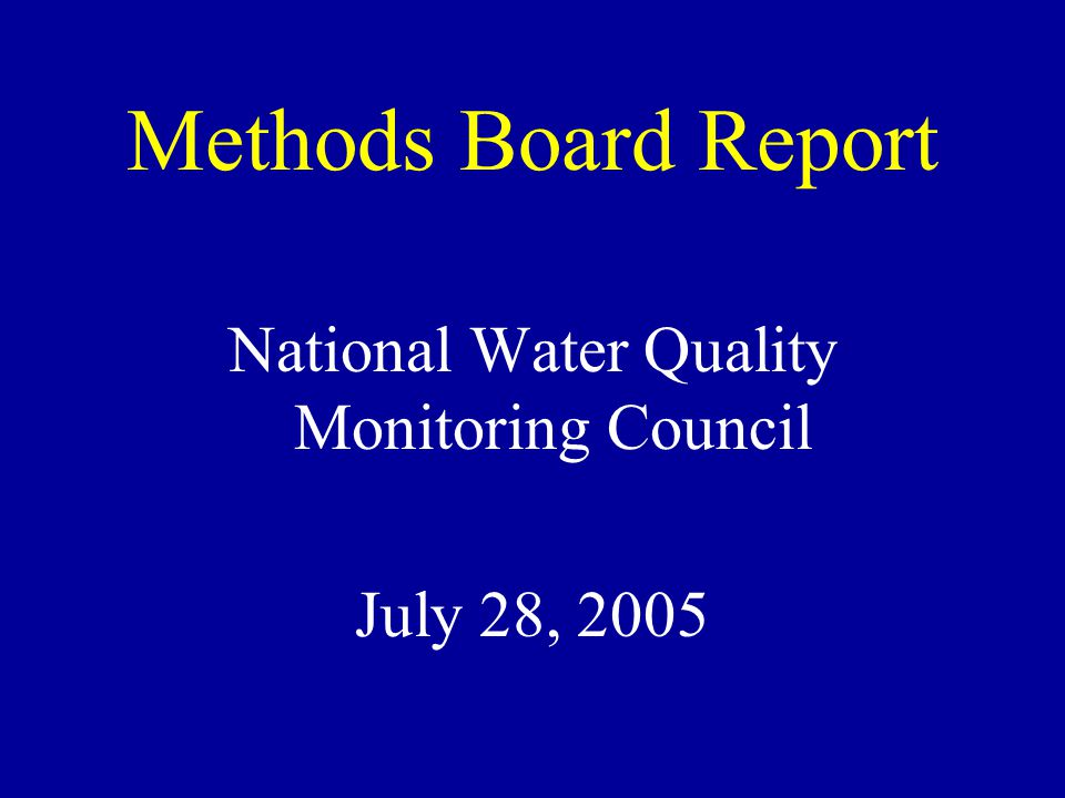 Methods Board Report National Water Quality Monitoring Council July 28, 2005