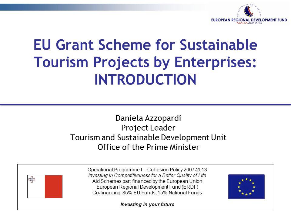 EU Grant Scheme for Sustainable Tourism Projects by Enterprises: INTRODUCTION Daniela Azzopardi Project Leader Tourism and Sustainable Development Uni