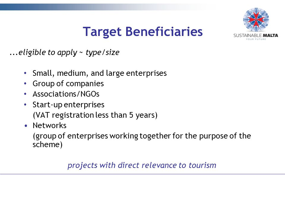 Target Beneficiaries...eligible to apply ~ type/size Small, medium, and large enterprises Group of companies Associations/NGOs Start-up enterprises (V