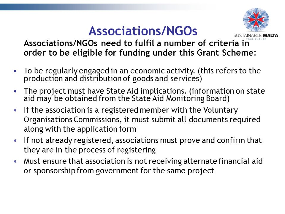 Associations/NGOs Associations/NGOs need to fulfil a number of criteria in order to be eligible for funding under this Grant Scheme: To be regularly e