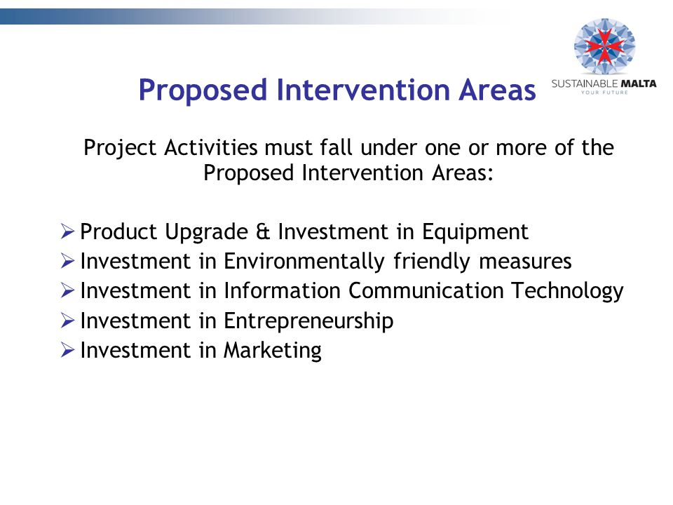 Proposed Intervention Areas Project Activities must fall under one or more of the Proposed Intervention Areas:  Product Upgrade & Investment in Equip