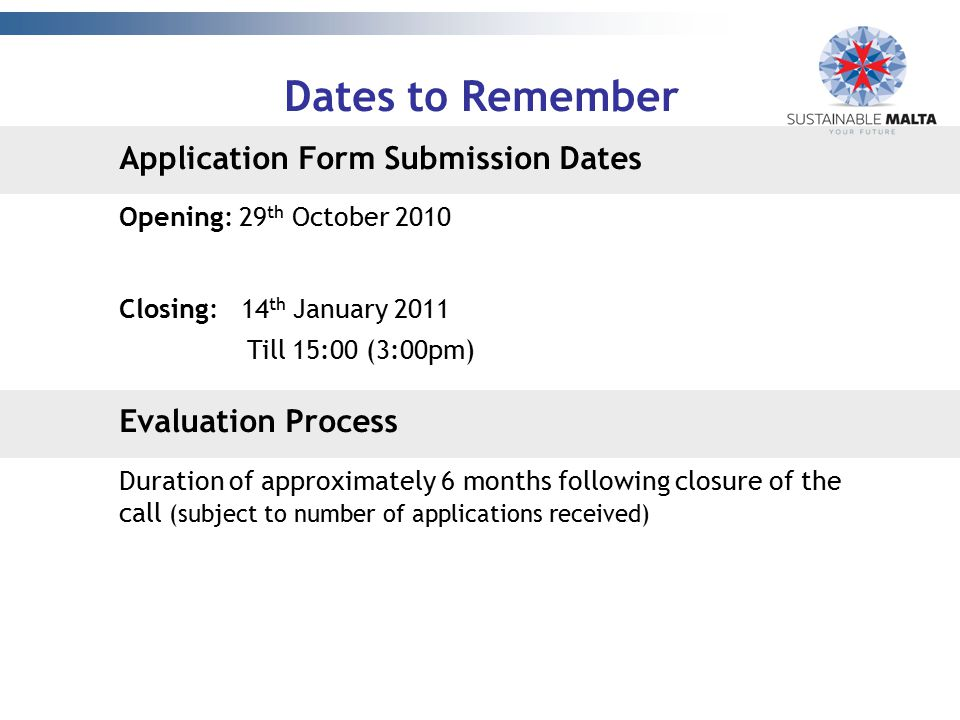 Dates to Remember Application Form Submission Dates Opening: 29 th October 2010 Closing: 14 th January 2011 Till 15:00 (3:00pm) Evaluation Process Dur