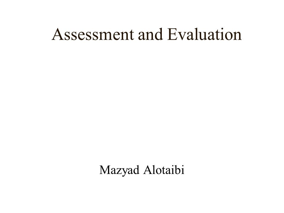 Assessment and Evaluation Mazyad Alotaibi