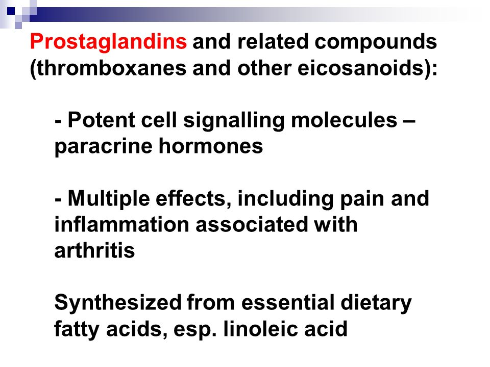 Prostaglandins and related compounds (thromboxanes and other eicosanoids): - Potent cell signalling molecules – paracrine hormones - Multiple effects,