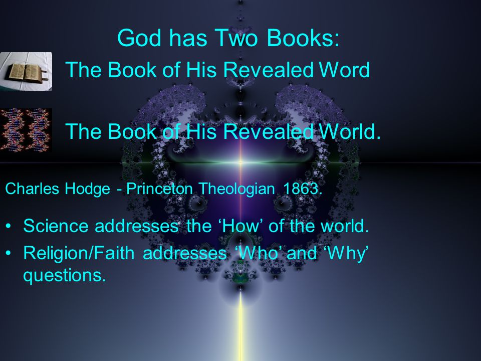 God has Two Books: The Book of His Revealed Word The Book of His Revealed World.