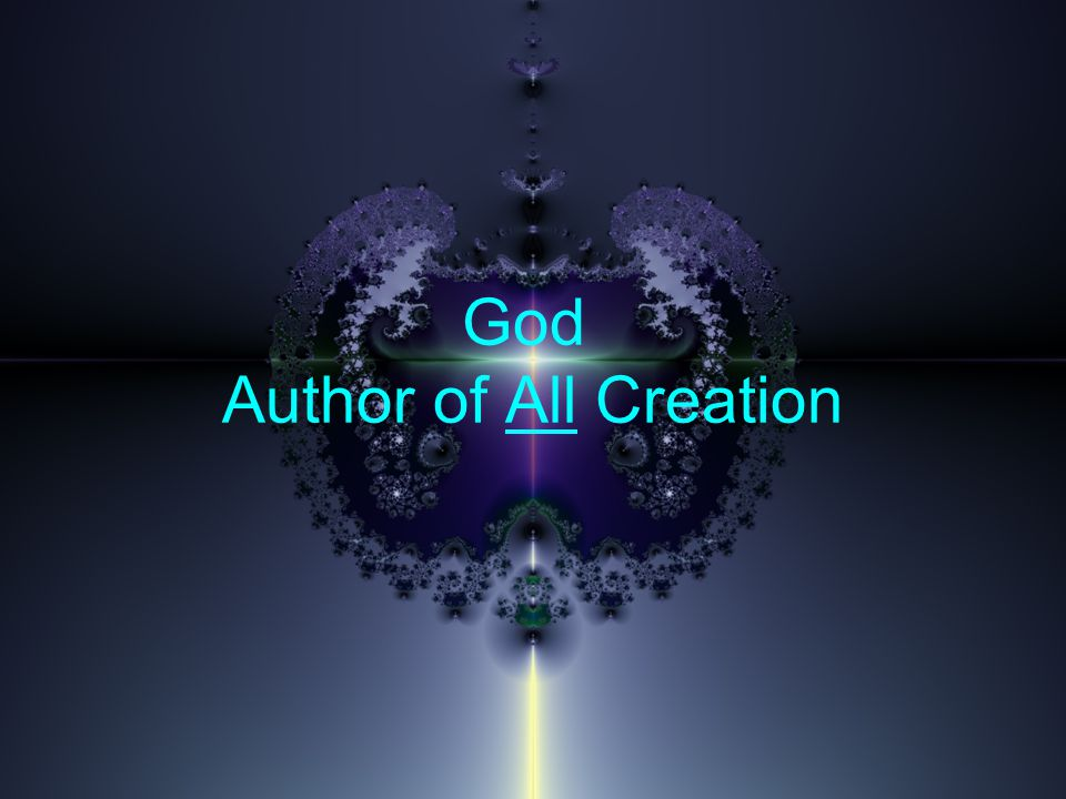 God Author of All Creation