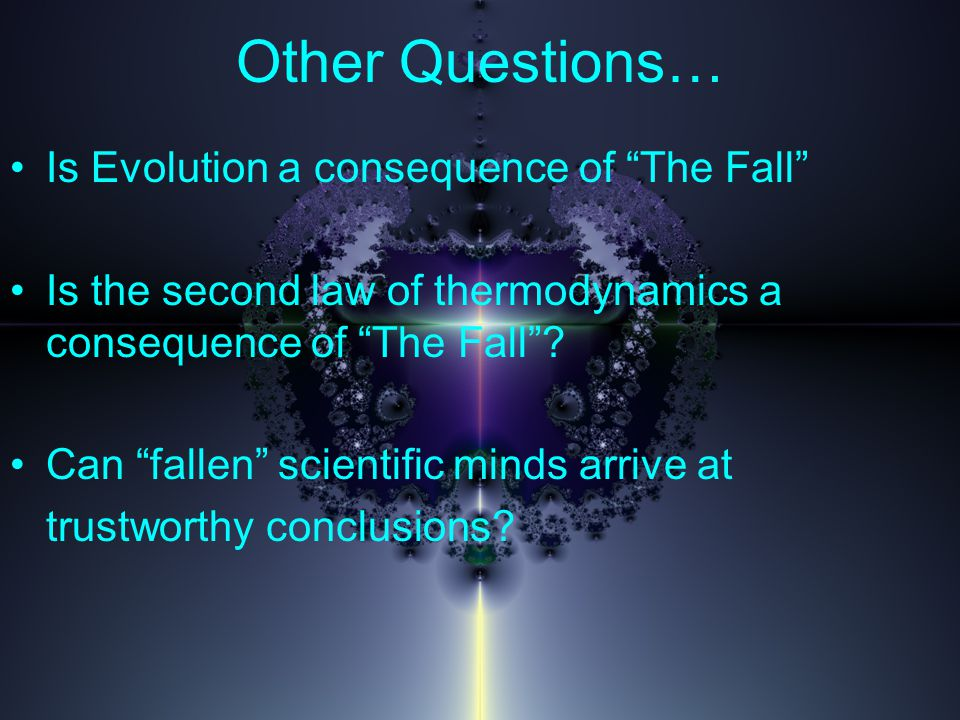Other Questions… Is Evolution a consequence of The Fall Is the second law of thermodynamics a consequence of The Fall .