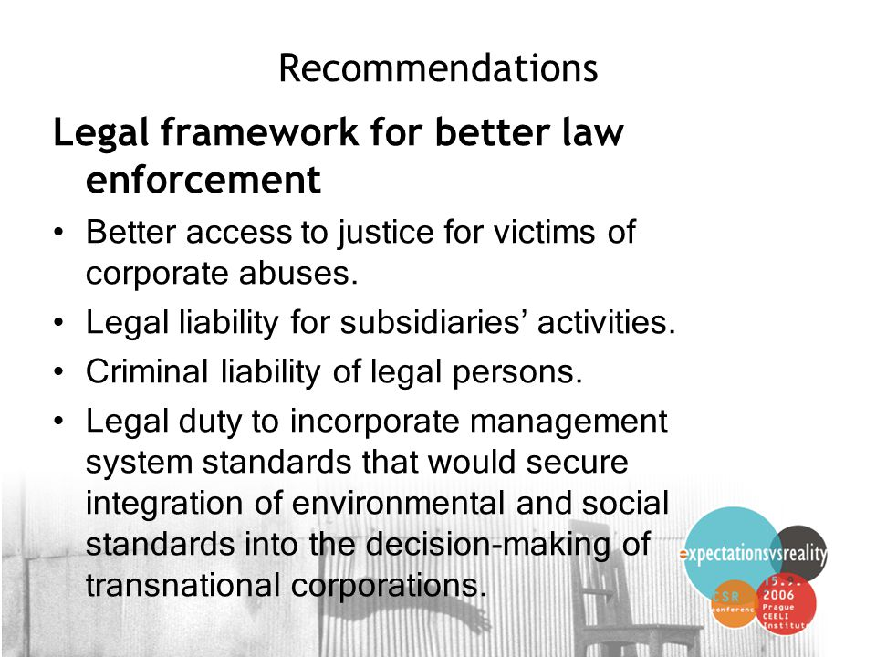 11 Recommendations Legal framework for better law enforcement Better access to justice for victims of corporate abuses.