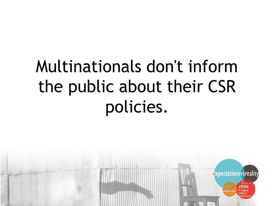 15 Multinationals don t inform the public about their CSR policies.