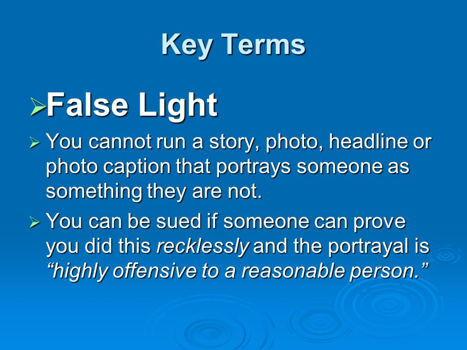 Key Terms  Appropriation  You cannot use someone's name, photo or words to endorse or sell something without their permission.