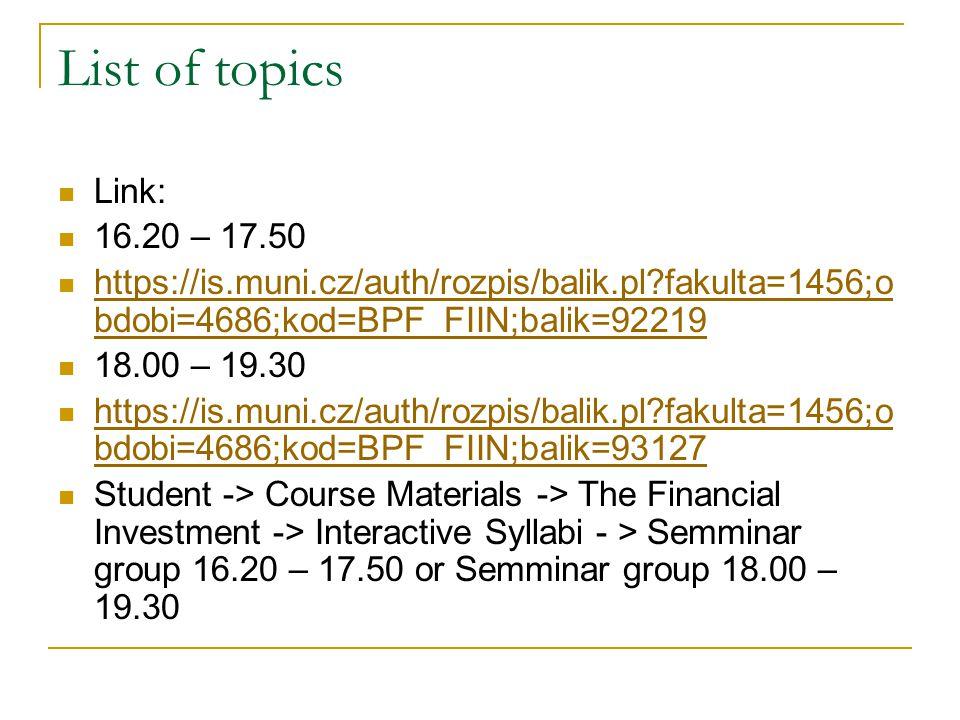 List of topics Link: 16.20 – 17.50 https://is.muni.cz/auth/rozpis/balik.pl?fakulta=1456;o bdobi=4686;kod=BPF_FIIN;balik=92219 https://is.muni.cz/auth/