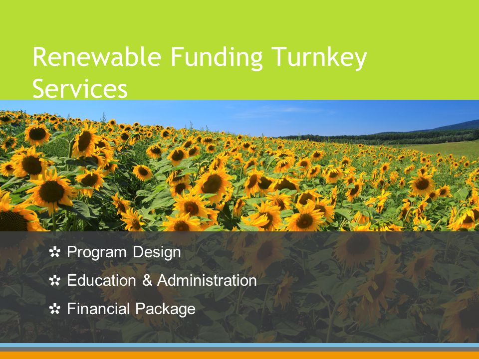 Program Design Education & Administration Financial Package Renewable Funding Turnkey Services