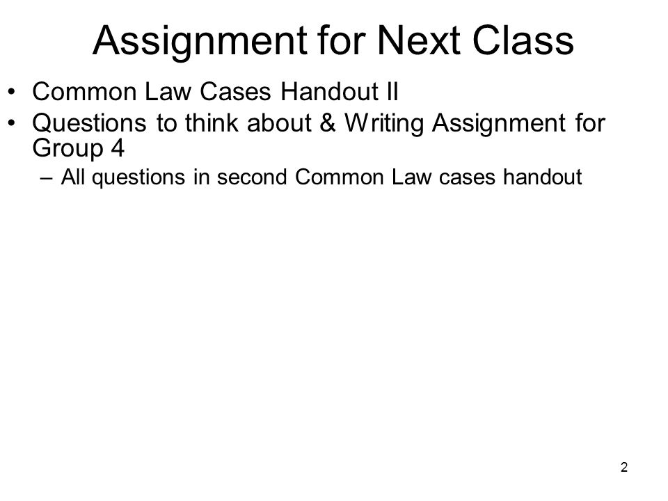 2 Assignment for Next Class Common Law Cases Handout II Questions to think about & Writing Assignment for Group 4 –All questions in second Common Law cases handout
