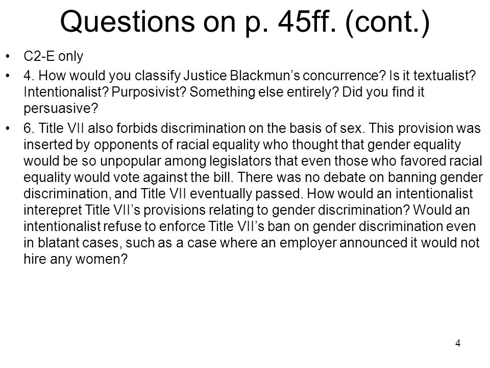 4 Questions on p. 45ff. (cont.) C2-E only 4. How would you classify Justice Blackmun's concurrence? Is it textualist? Intentionalist? Purposivist? Som