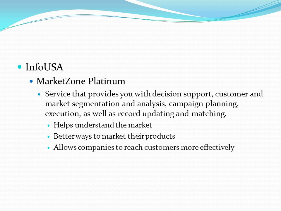 InfoUSA MarketZone Platinum Service that provides you with decision support, customer and market segmentation and analysis, campaign planning, execution, as well as record updating and matching.