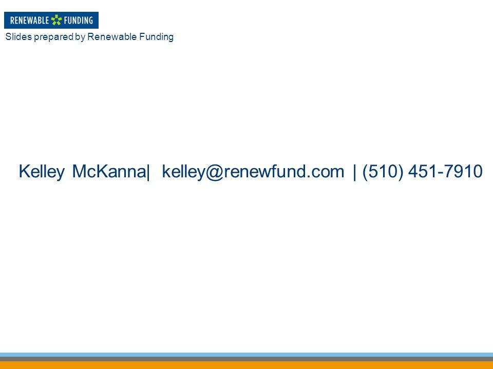 Kelley McKanna| kelley@renewfund.com | (510) 451-7910 Slides prepared by Renewable Funding