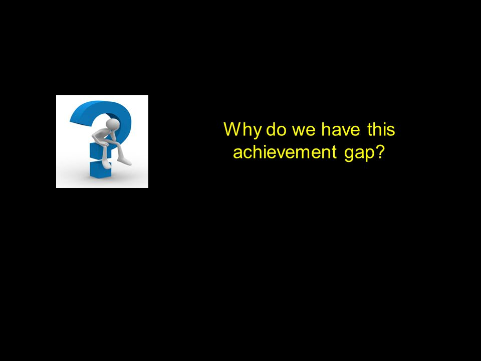 Why do we have this achievement gap?