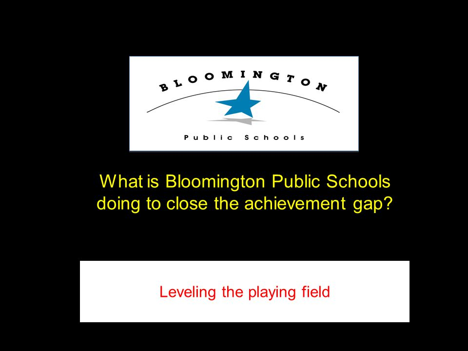 Leveling the playing field What is Bloomington Public Schools doing to close the achievement gap