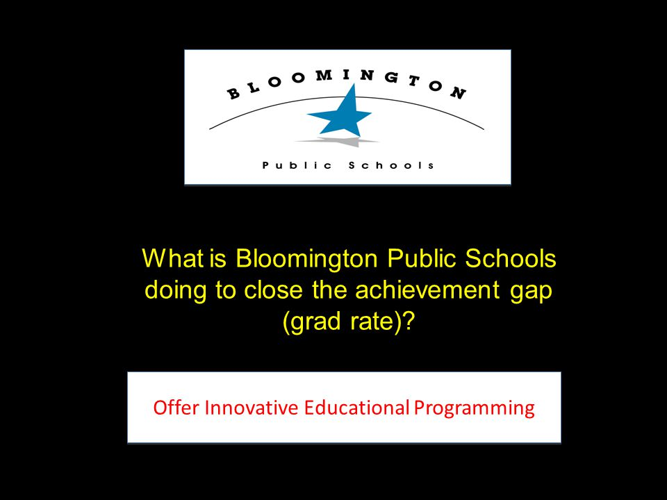 What is Bloomington Public Schools doing to close the achievement gap (grad rate).
