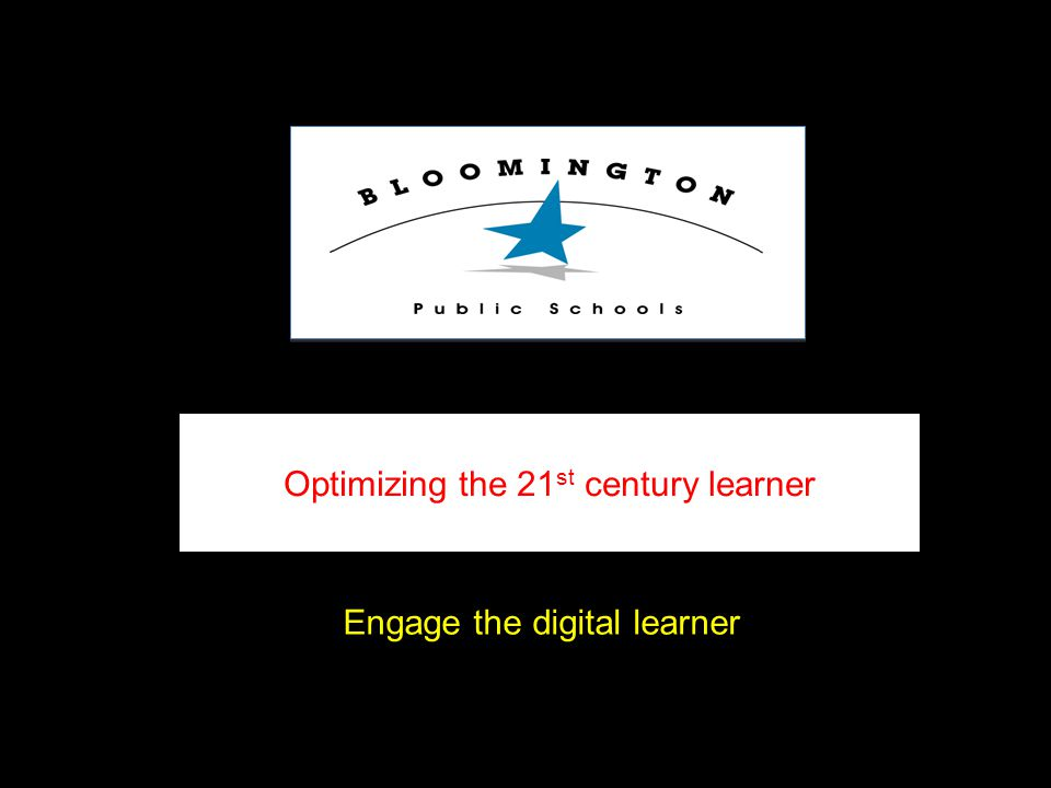 Optimizing the 21 st century learner Engage the digital learner
