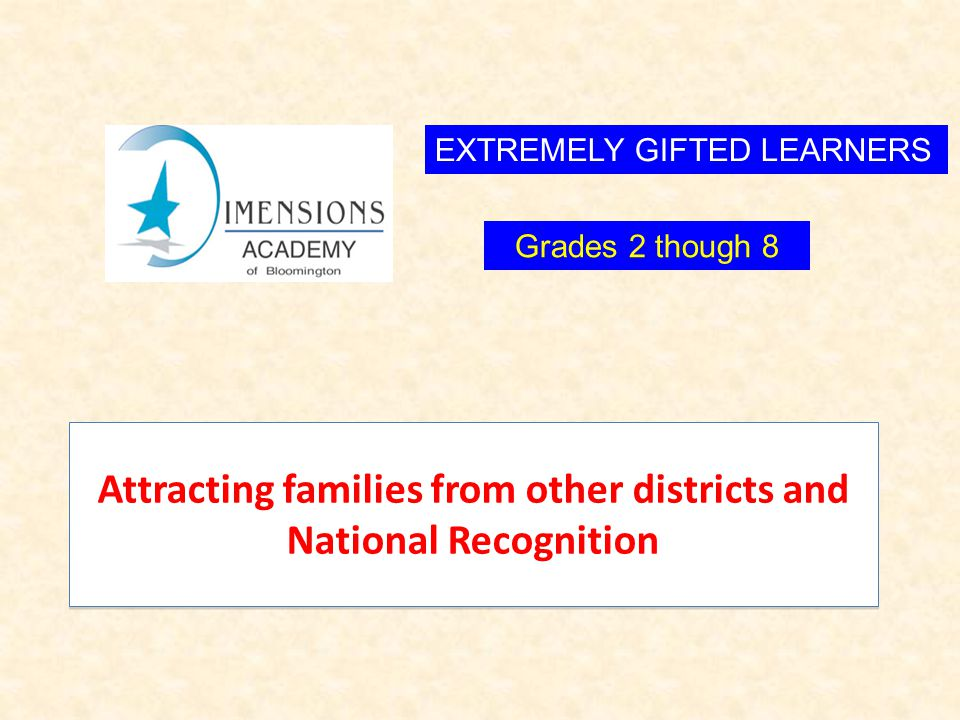 EXTREMELY GIFTED LEARNERS Attracting families from other districts and National Recognition Grades 2 though 8