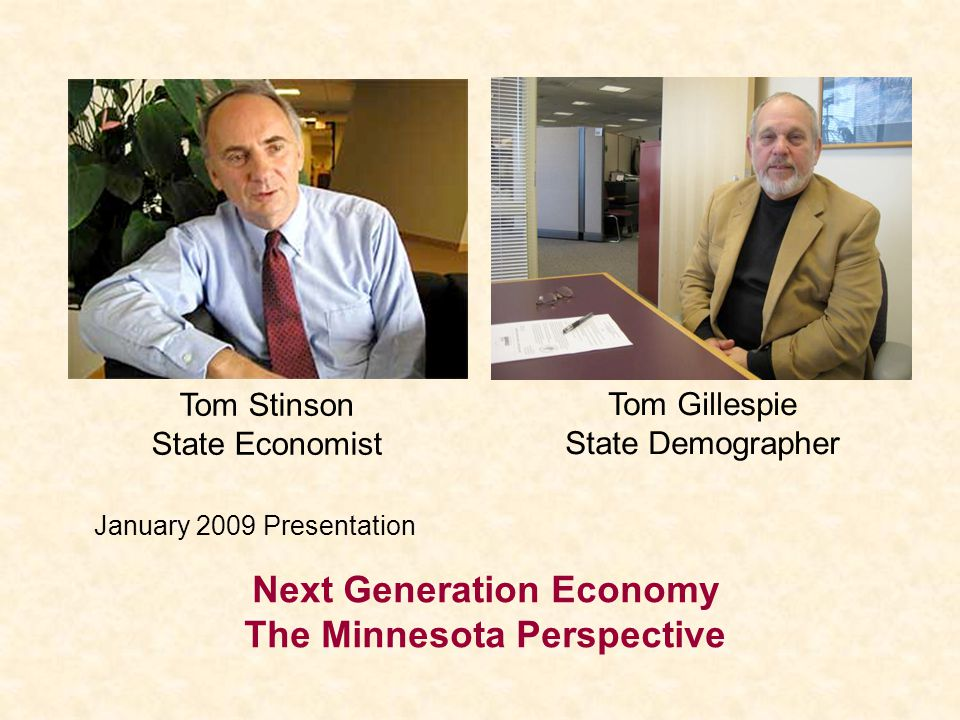 Tom Stinson State Economist Next Generation Economy The Minnesota Perspective January 2009 Presentation Tom Gillespie State Demographer
