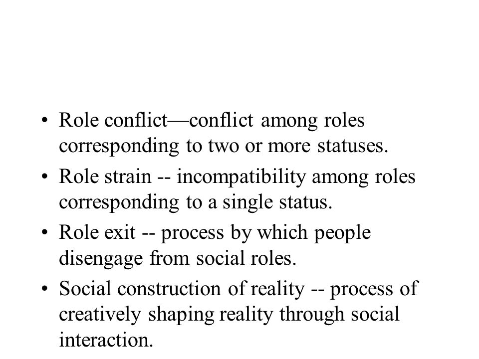 Role conflict—conflict among roles corresponding to two or more statuses.