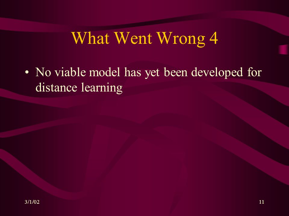 3/1/0211 What Went Wrong 4 No viable model has yet been developed for distance learning