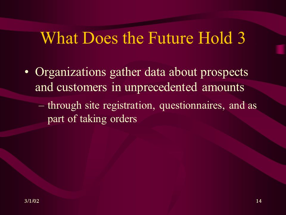 3/1/0214 What Does the Future Hold 3 Organizations gather data about prospects and customers in unprecedented amounts –through site registration, ques