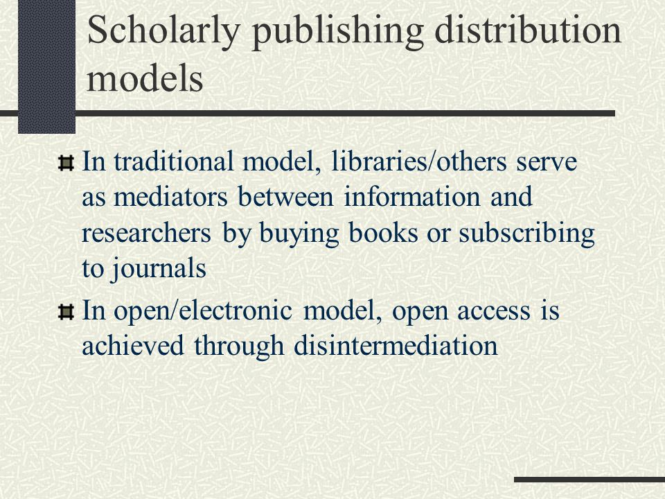 Scholarly publishing distribution models In traditional model, libraries/others serve as mediators between information and researchers by buying books