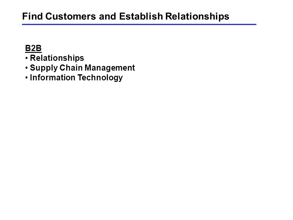 B2B Relationships Supply Chain Management Information Technology Find Customers and Establish Relationships