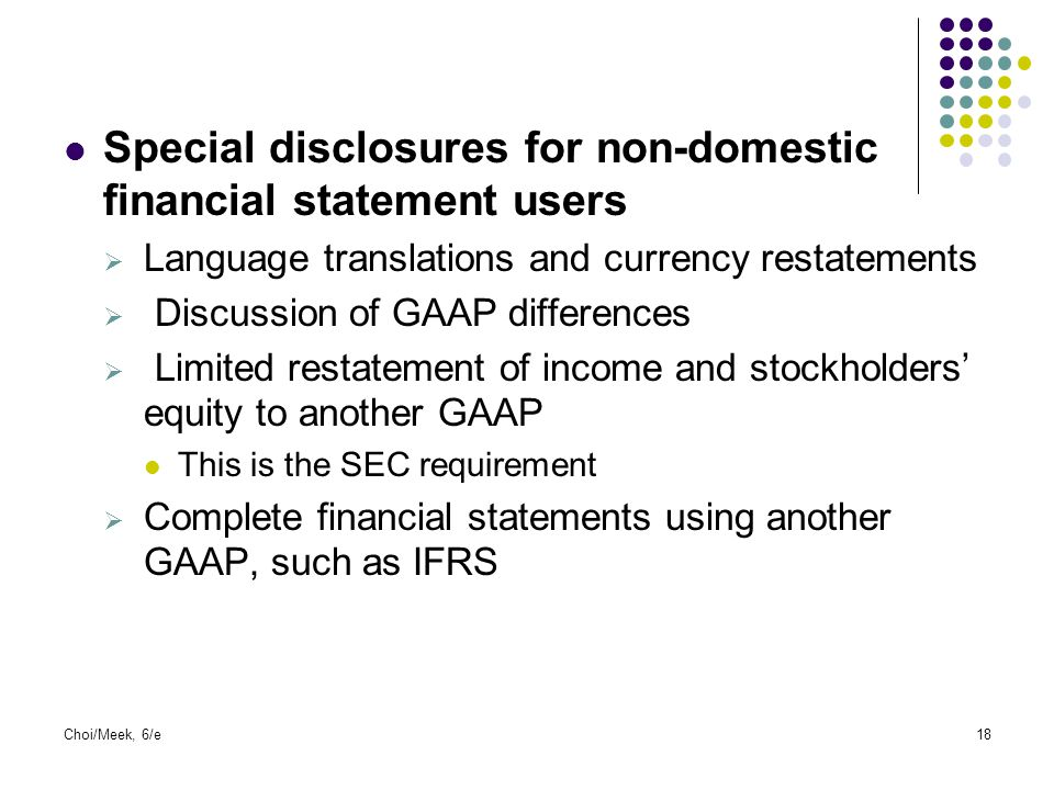 Choi/Meek, 6/e18 Special disclosures for non-domestic financial statement users  Language translations and currency restatements  Discussion of GAAP