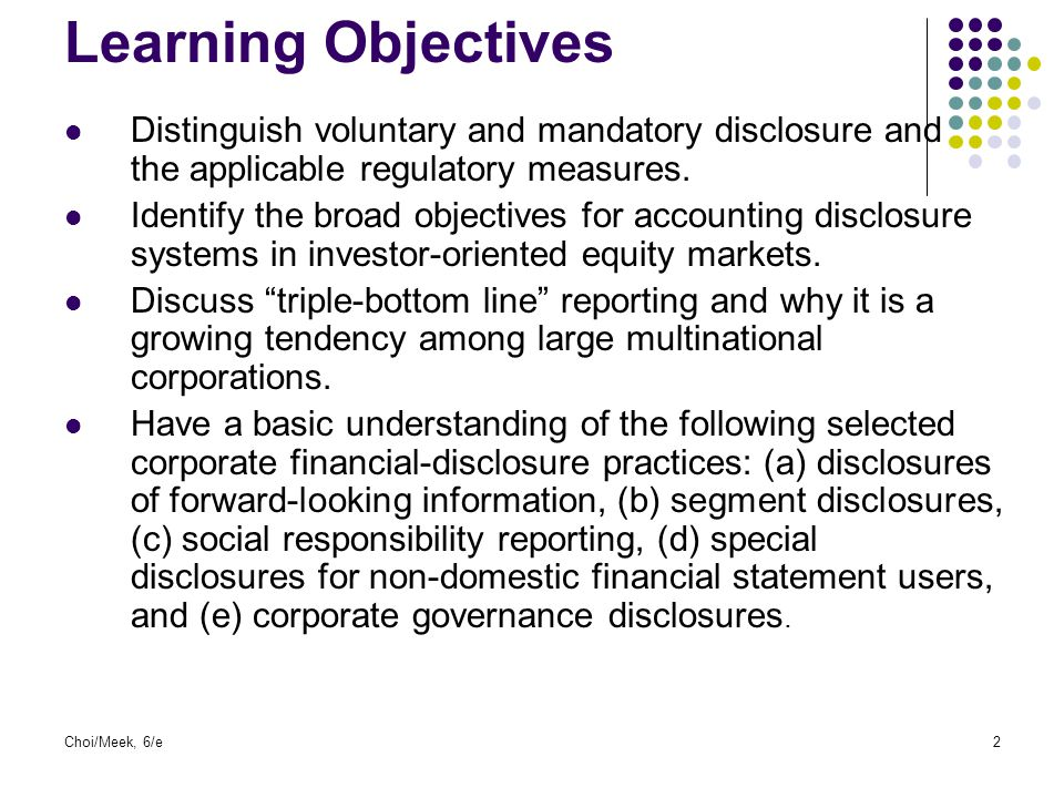 Development of Disclosure Disclosure standards and practices are influenced by sources of finance, legal systems, political and economic ties, level of economic development, education level, culture, and other factors.