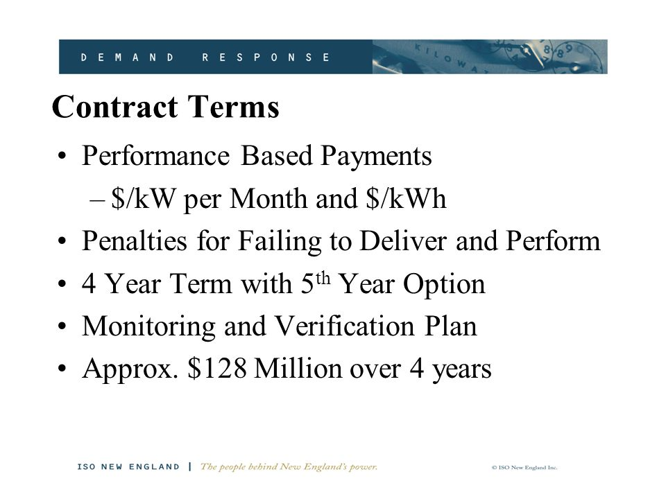Contract Terms Performance Based Payments –$/kW per Month and $/kWh Penalties for Failing to Deliver and Perform 4 Year Term with 5 th Year Option Monitoring and Verification Plan Approx.