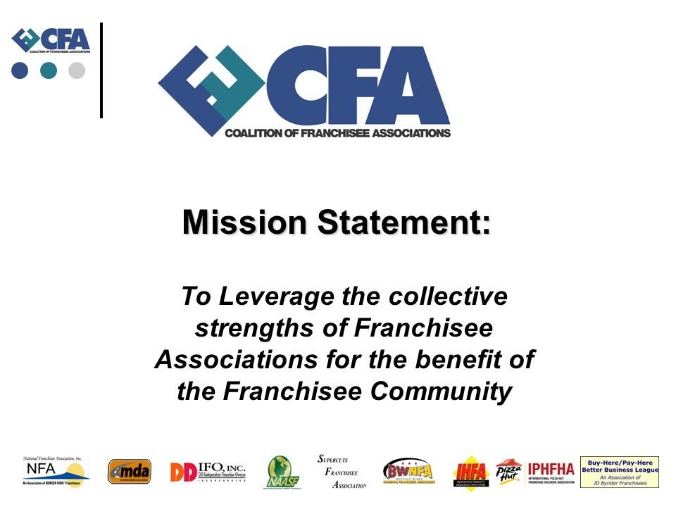 To Leverage the collective strengths of Franchisee Associations for the benefit of the Franchisee Community Mission Statement: