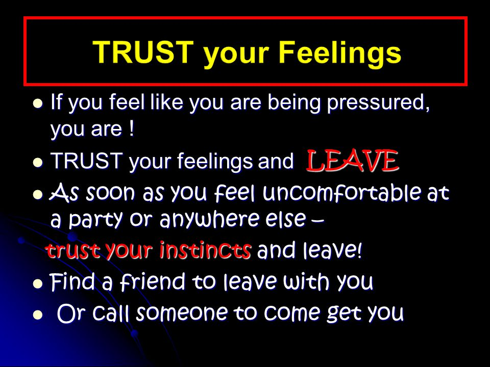 If you feel like you are being pressured, you are ! If you feel like you are being pressured, you are ! TRUST your feelings and LEAVE TRUST your feeli