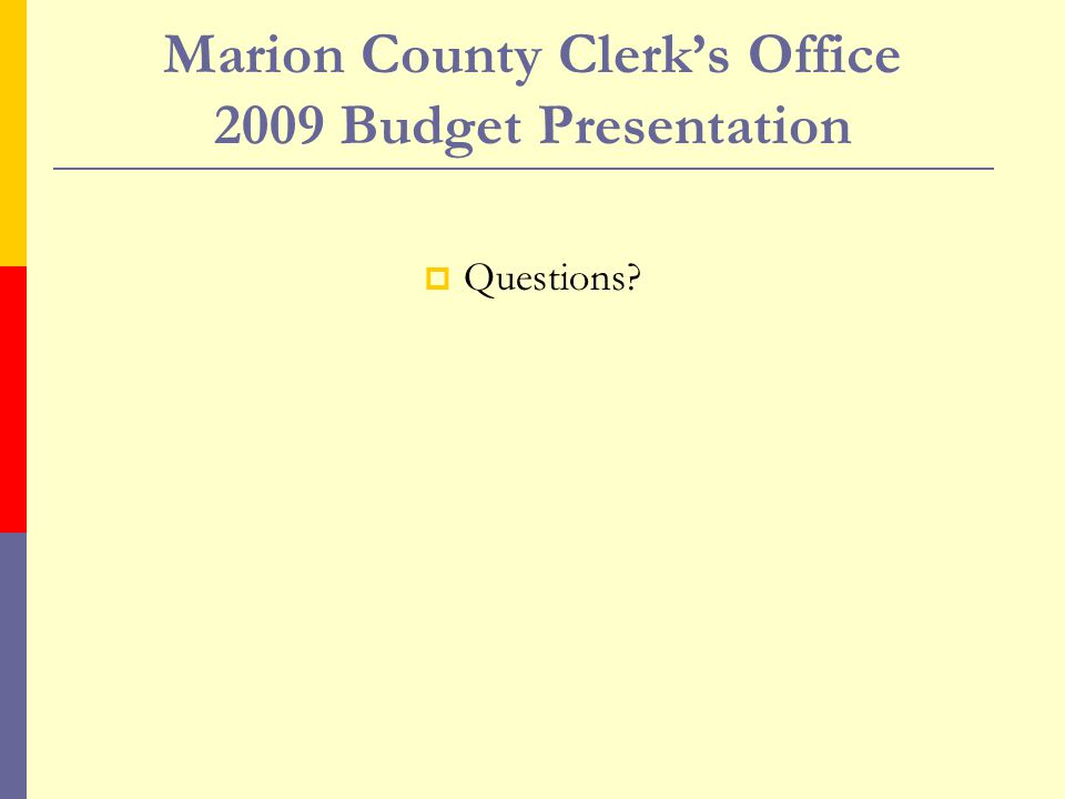 Questions? Marion County Clerk's Office 2009 Budget Presentation