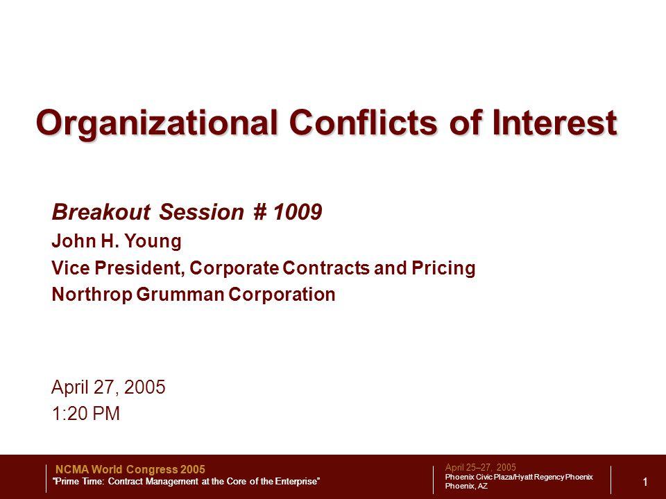 April 25–27, 2005 Phoenix Civic Plaza/Hyatt Regency Phoenix Phoenix, AZ NCMA World Congress 2005 Prime Time: Contract Management at the Core of the Enterprise 1 Breakout Session # 1009 John H.