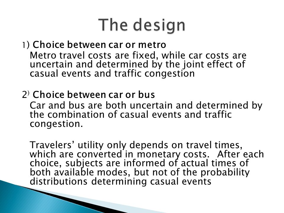 1 ) Choice between car or metro Metro travel costs are fixed, while car costs are uncertain and determined by the joint effect of casual events and tr