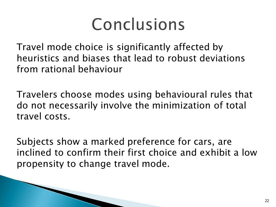 Travel mode choice is significantly affected by heuristics and biases that lead to robust deviations from rational behaviour Travelers choose modes us