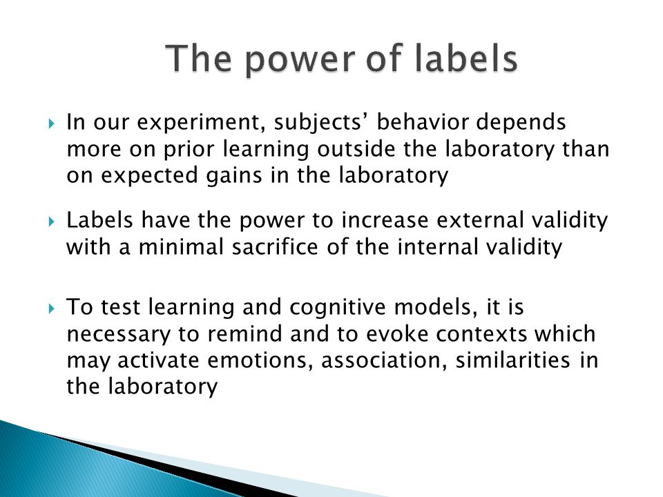  In our experiment, subjects' behavior depends more on prior learning outside the laboratory than on expected gains in the laboratory  Labels have t
