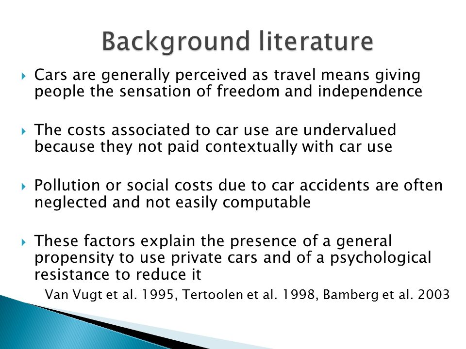  Cars are generally perceived as travel means giving people the sensation of freedom and independence  The costs associated to car use are undervalu