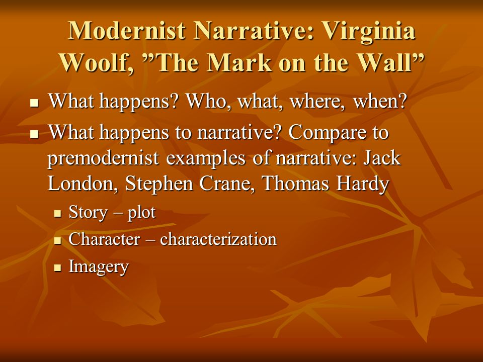 """Modernist Narrative: Virginia Woolf, """"The Mark on the Wall"""" What happens? Who, what, where, when? What happens? Who, what, where, when? What happens t"""