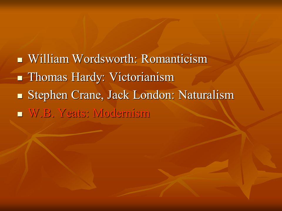 William Wordsworth: Romanticism William Wordsworth: Romanticism Thomas Hardy: Victorianism Thomas Hardy: Victorianism Stephen Crane, Jack London: Natu