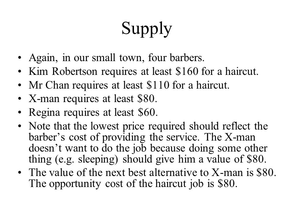 Supply Again, in our small town, four barbers. Kim Robertson requires at least $160 for a haircut.