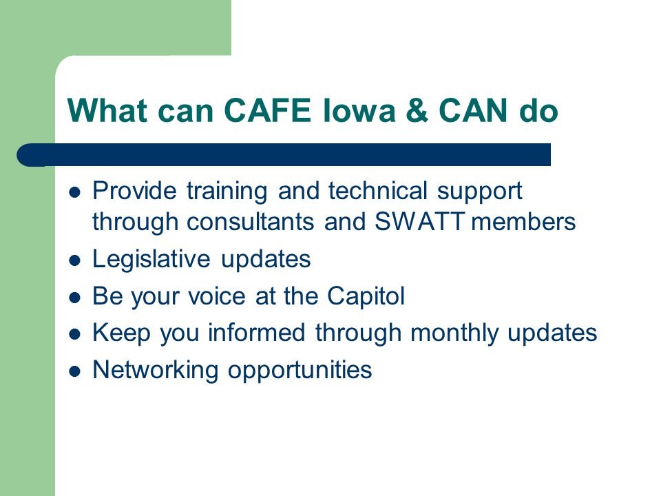 What YOU can do Join CAFE Iowa CAN Organize a coalition in your community Recruit others to join Demonstrate public support Mobilize others