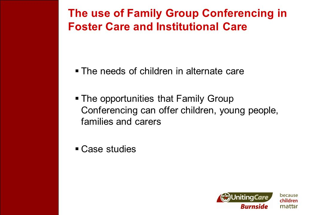 The Needs of Children in Alternate Care  Connections with others  Emotional needs  Power and agency to exercise choice and make decisions