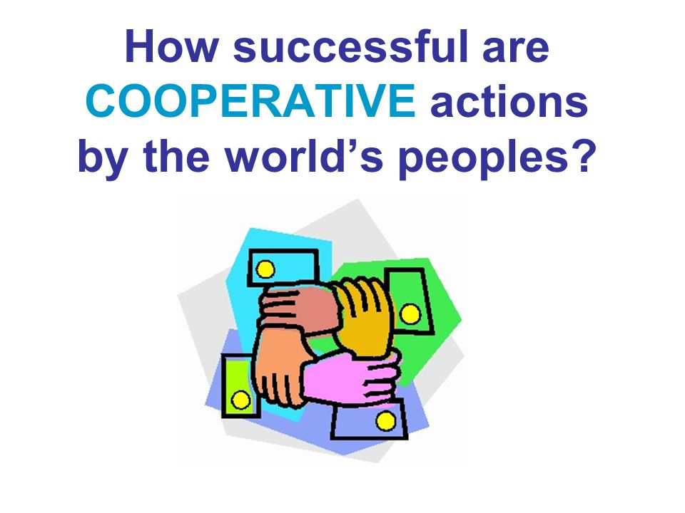 How successful are COOPERATIVE actions by the world's peoples?